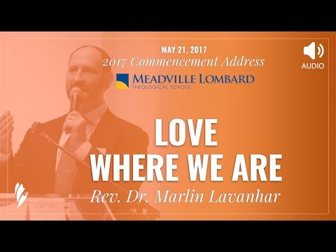 'LOVE WHERE WE ARE' - Commencement Address by Rev. Dr. Marlin Lavanhar [AUDIO]