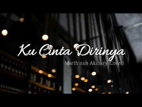Ku Cinta Dirinya • Marthinus Akihary (Cover Mike Mohede)
