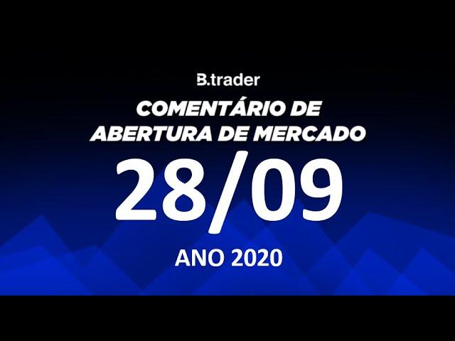 🔴 COMENTÁRIO ABERTURA DE MERCADO | AO VIVO | 28/09/2020 | B. Trader