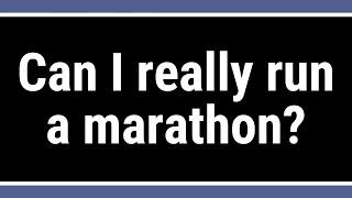 Can I really run a marathon?