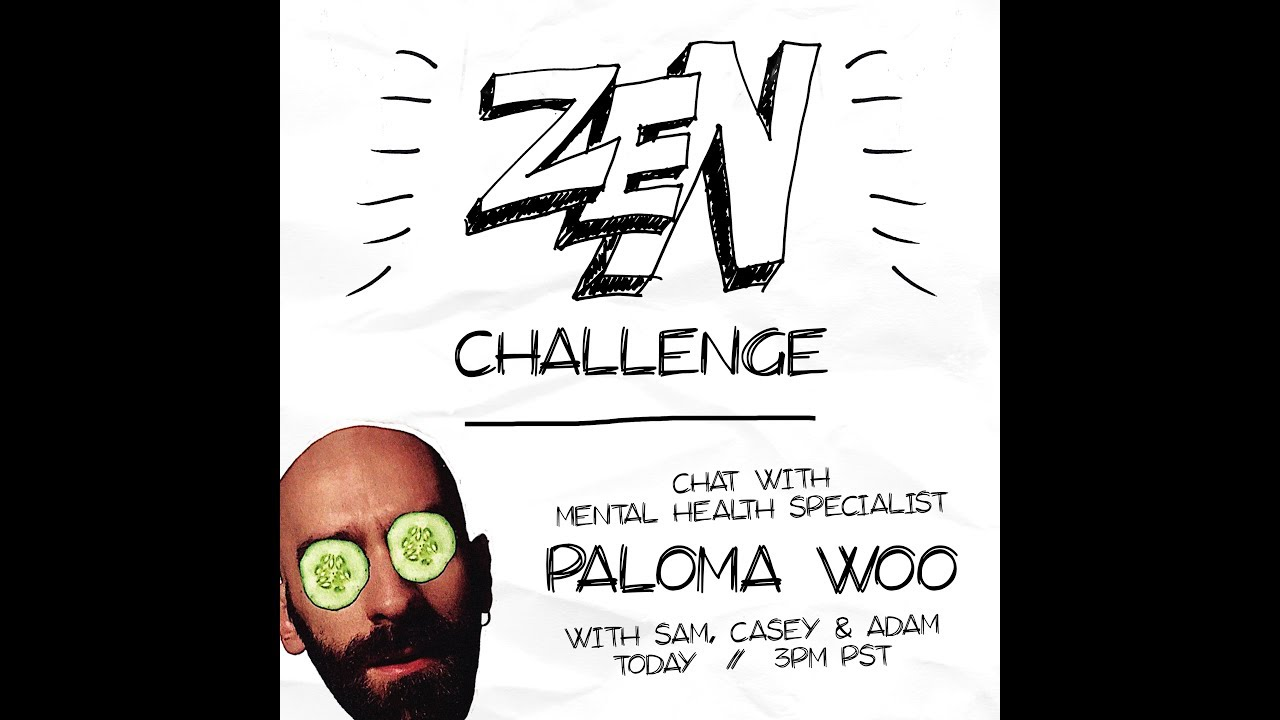 ZEN CHALLENGE #2 - Chat With A Mental Health Specialist / PALOMA WOO