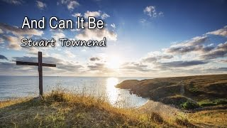 And Can It Be - Stuart Townend [with lyrics]