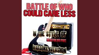 Battle of Who Could Care Less (In the Style of Ben Folds Five) (Karaoke Version)
