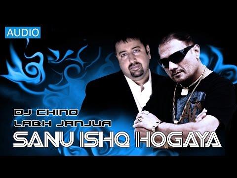 SANU ISHQ HOGAYA - FULL SONG - DJ CHINO FT. LABH JANJUA