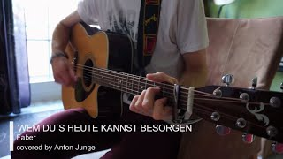 Wem Du´s Heute Kannst Besorgen - FABER - Guitar Cover - Acoustic Anton