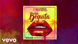 J Alvarez - Esa Boquita (Salsa Version) (Audio) ft. Tito Nieves