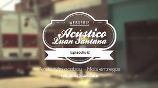 Luan Santana - Websérie DVD Acústico - Episódio 2