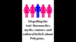 Dispelling the Anti-Mormon lies, myths, rumors, and cultural about Polygamy.