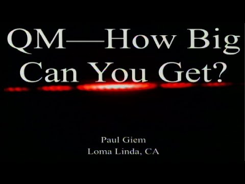 Quantum Mechanics - How Big Can You Get? 12-9-2017 by Paul Giem