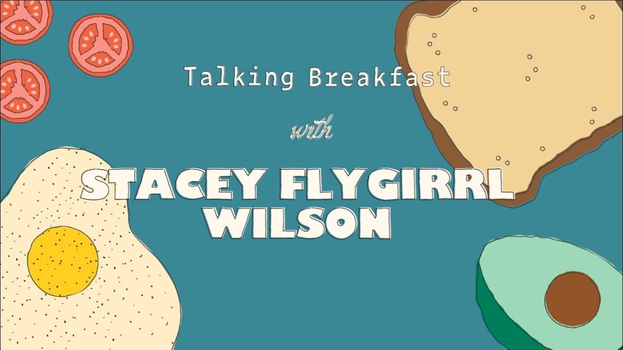 Talking Breakfast with Stacey Flygirrl Wilson