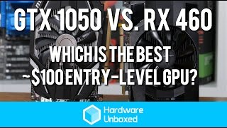 GTX 1050 vs. RX 460 - Which is the best ~$100 entry-level GPU?