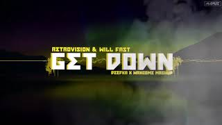 Retrovision & Will Fast - Get Down (DeeFka & WrxCome Mashup)