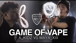 GAME OF VAPE - @A_KIDZ VS @MAYA_XIII