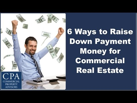 6 Ways to Raise Down Payment Money for Commercial Real Estate