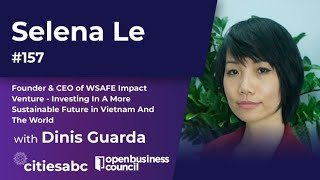Selena Le, Founder \u0026 CEO of WSAFE - Investing In A More Sustainable Future in Vietnam And The World