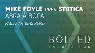 Mike Foyle Pres. Statica - Abra A Boca (Pablo Artigas Remix) [OUT 27.10.14]