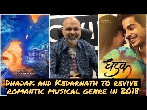 Dhadak and Kedarnath to revive romantic musical genre in 2018 #TutejaTalks