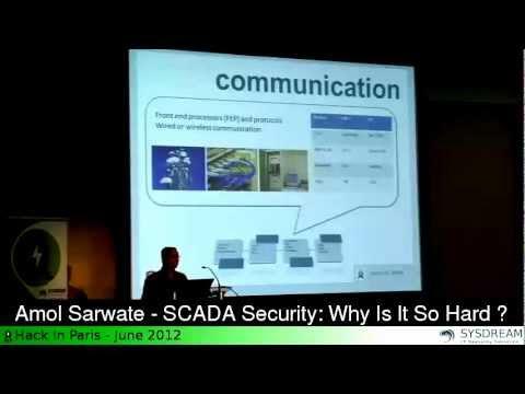 Amol SARWATE - SCADA Security: Why is it so hard?