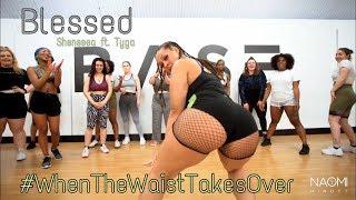 #WhenTheWaistTakesOver | Blessed - Shenseea ft. Tyga | NAOMI MINOTT