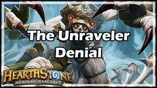 [Hearthstone] The Unraveler Denial