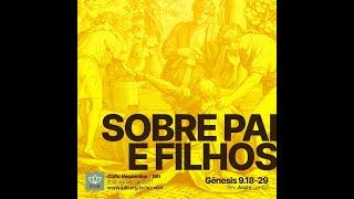 Culto   Gênesis 9.18-29 - Sobre Pai e Filhos - Rev. André Dantas