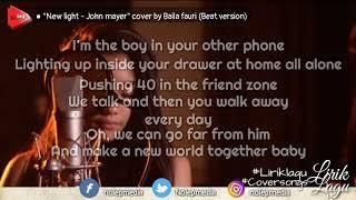 Lirik lagu New light - John mayer cover by Baila fauri (Beat version)