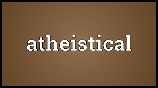 Atheistical Meaning