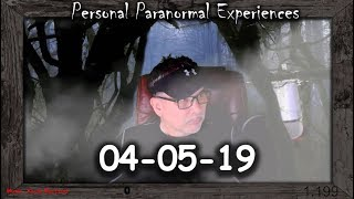 Personal Paranormal Experiences Live Chat - 04-05-2019