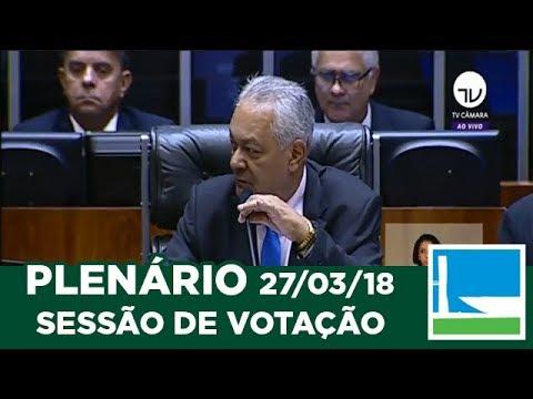 Plenário - Sessão Extraordinária da Câmara dos Deputados - 27/03/2018 - 14:00