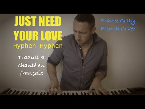 Hyphen Hyphen - Just need your love (traduction en francais) COVER