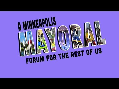 Minneapolis Mayoral Forum For The Rest Of Us - The Theater O