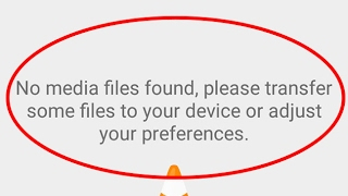 Fix No media files found.please transfer some files to your device or adjust your preferences