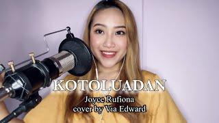 KOTOLUADAN - JOYCE RUFIONA ( COVER BY VIA EDWARD)