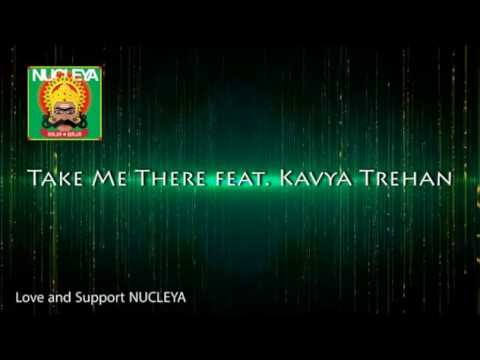 NUCLEYA || TAKE ME THERE ||  KAVYA TREHAN...