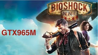 BioShock Infinite :  Benchmark / Review GTX965M 1080P 60FPS Max Settings