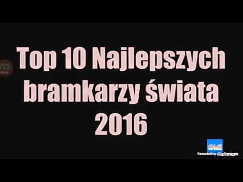 Top 10 Najlepszych Bramkarzy świata 2015/2016