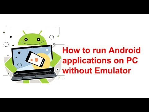 How To Run Android Applications On PC Without Emulator