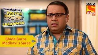 Your Favorite Character | Bhide Burns Madhavi's Saree | Taarak Mehta Ka Ooltah Chashmah