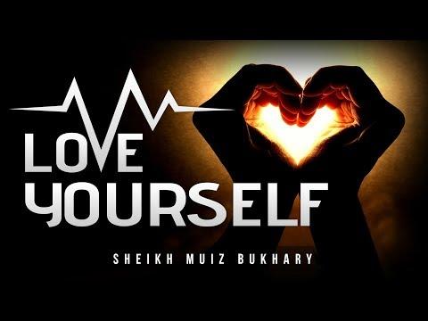 4 Ways To Love Yourself & Its Benefits - Muiz Bukhary