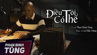 Điều Tôi Có Thể |  Phan Đinh Tùng | OFFICIAL MV