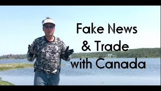 """""""O' Canada stand on guard for thee"""" - Fake News & Trade with Canada"""