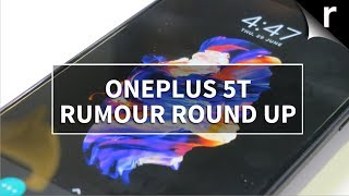 OnePlus 5T Preview & Rumour Round-up