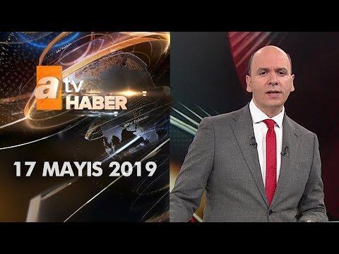 Atv Ana Haber | 17 Mayıs 2019