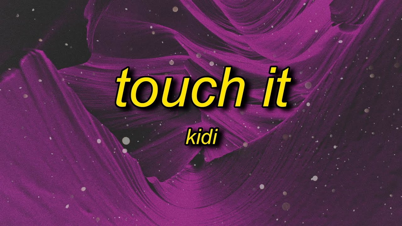 Download KiDi - Touch It (Lyrics) | shut up and bend over song