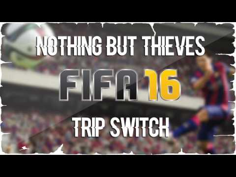 Nothing But Thieves - Trip Switch (FIFA 16 Soundtrack)