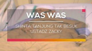 Shinta Tanjung Tak Besuk Ustadz Zacky - Was Was