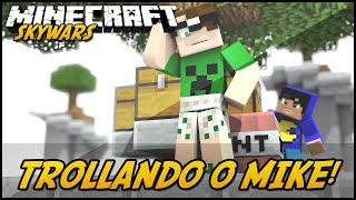 Minecraft: TROLLANDO O MIKE! (SKYWARS)