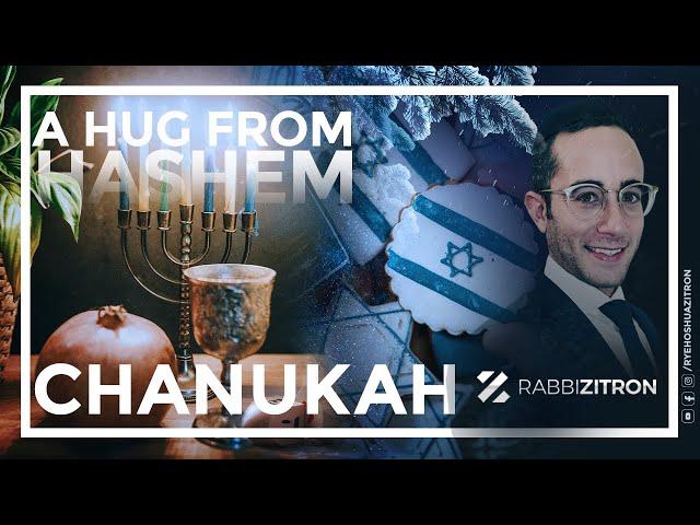Chanukah: A Hug From Hashem