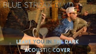 Leave You In The Dark - State Champs *Acoustic Cover* by Blue Streak Blvd