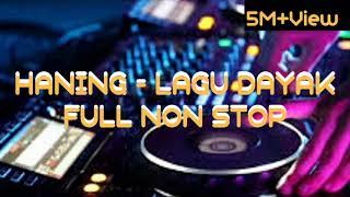 DJ HANING - LAGU DAYAK FULL (DJ REMIX VIRAL 2019) LIRIK LAGU TIK - TOK VIRAL FULL LAGU|FULL BAS